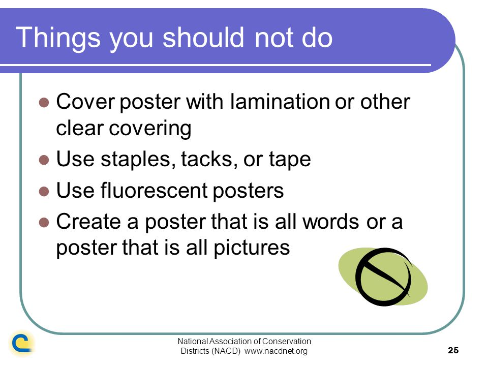 National Association of Conservation Districts (NACD) www.nacdnet.org25 Things you should not do Cover poster with lamination or other clear covering