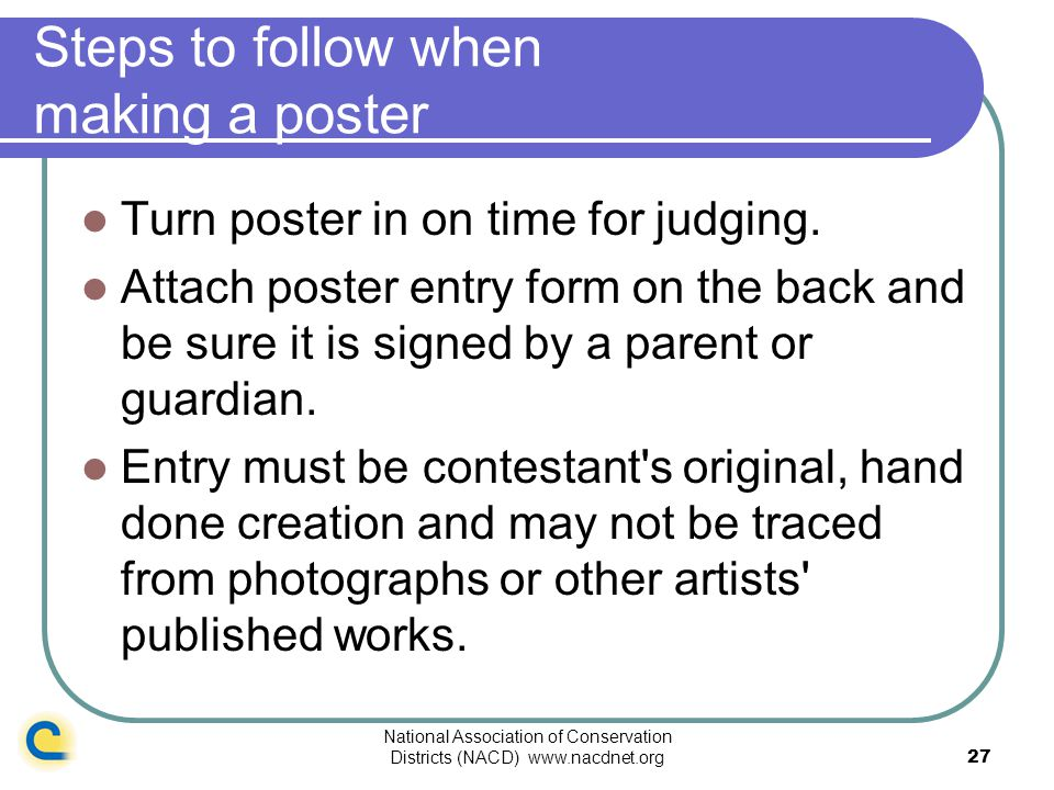 National Association of Conservation Districts (NACD) www.nacdnet.org27 Steps to follow when making a poster Turn poster in on time for judging. Attac