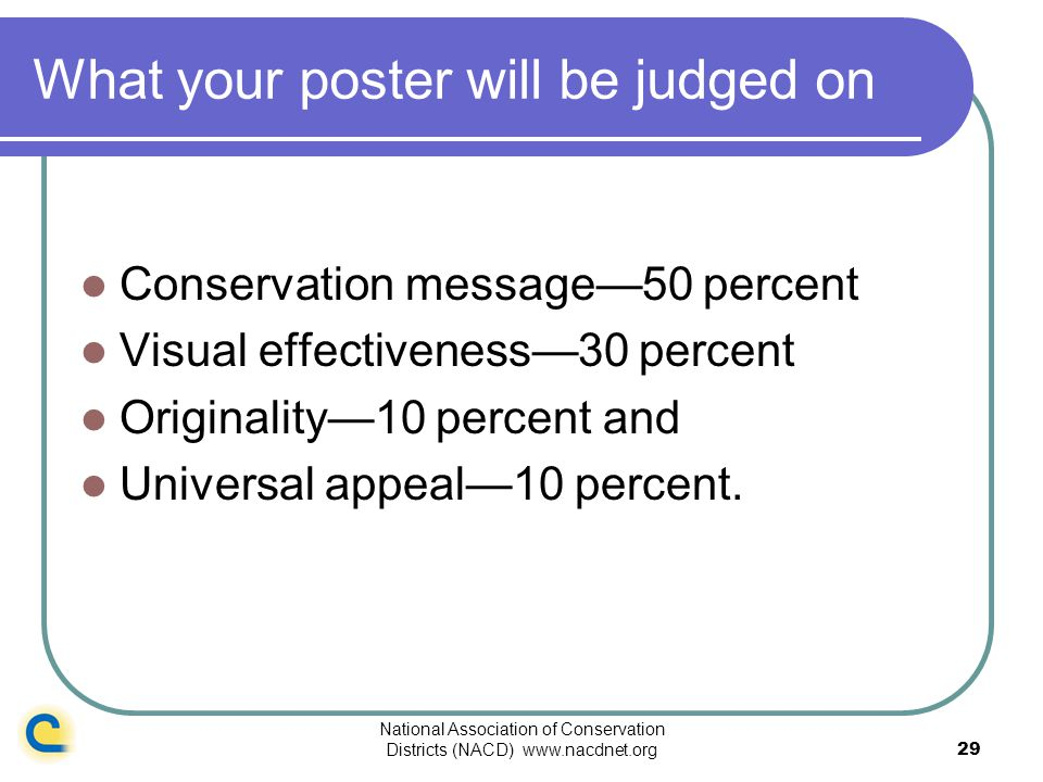 National Association of Conservation Districts (NACD) www.nacdnet.org29 What your poster will be judged on Conservation message50 percent Visual effec