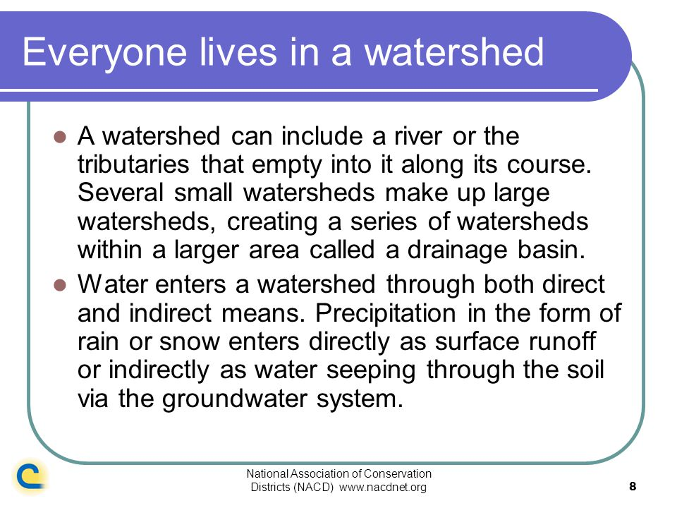 National Association of Conservation Districts (NACD) www.nacdnet.org8 Everyone lives in a watershed A watershed can include a river or the tributarie