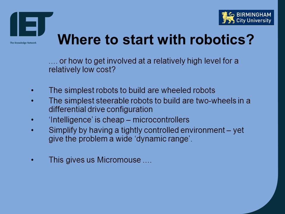 Where to start with robotics?.... or how to get involved at a relatively high level for a relatively low cost? The simplest robots to build are wheele