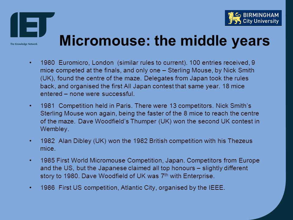 Micromouse: the middle years 1980Euromicro, London (similar rules to current).