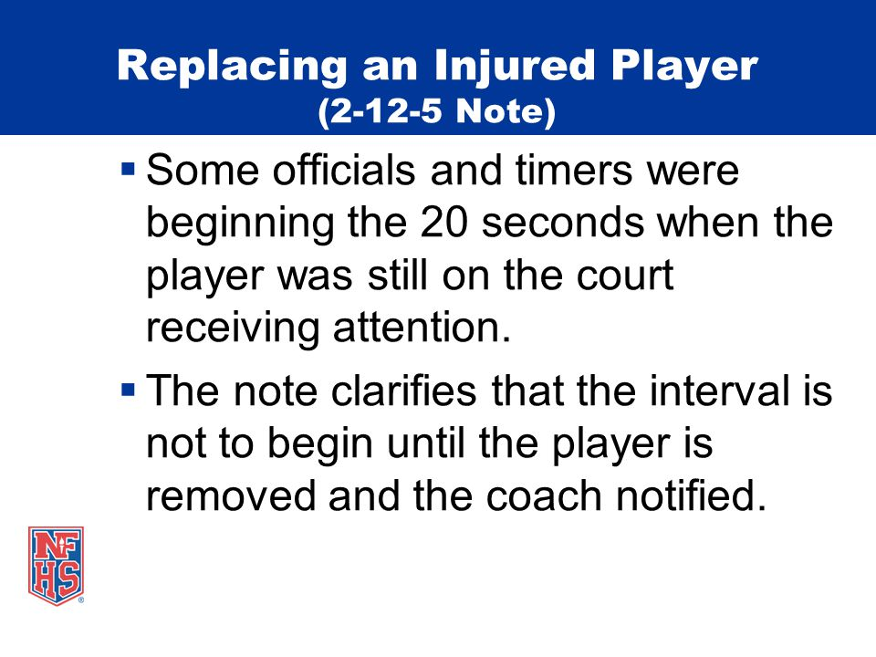 Replacing an Injured Player (2-12-5 Note) Some officials and timers were beginning the 20 seconds when the player was still on the court receiving att