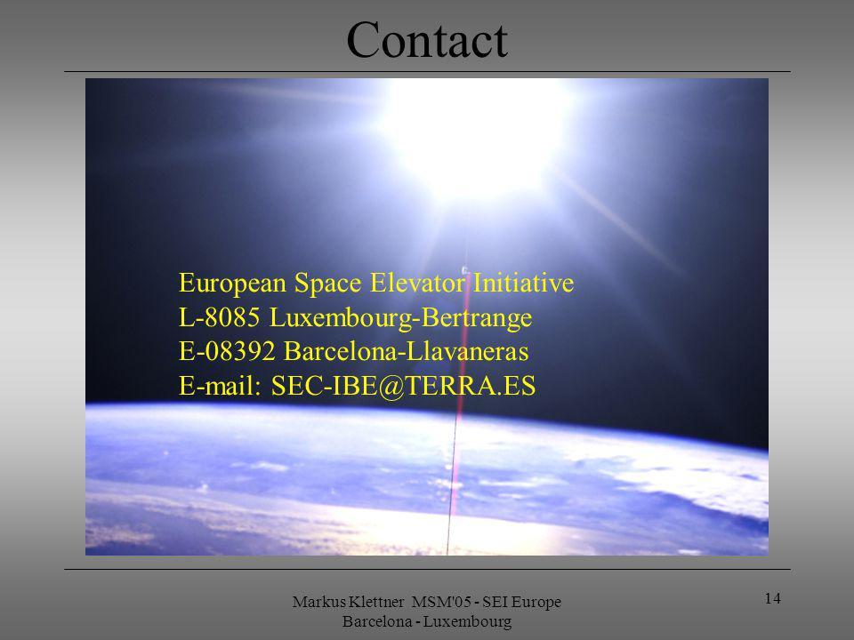 Markus Klettner MSM'05 - SEI Europe Barcelona - Luxembourg 14 Contact European Space Elevator Initiative L-8085 Luxembourg-Bertrange E-08392 Barcelona