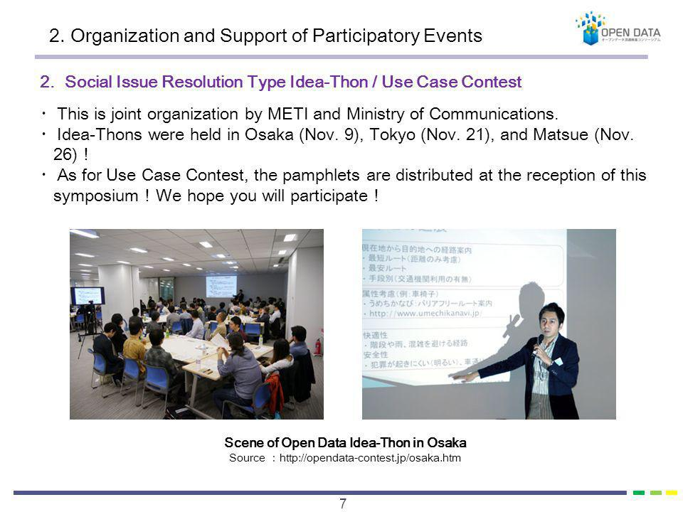 2. Organization and Support of Participatory Events 7 2. Social Issue Resolution Type Idea-Thon / Use Case Contest This is joint organization by METI