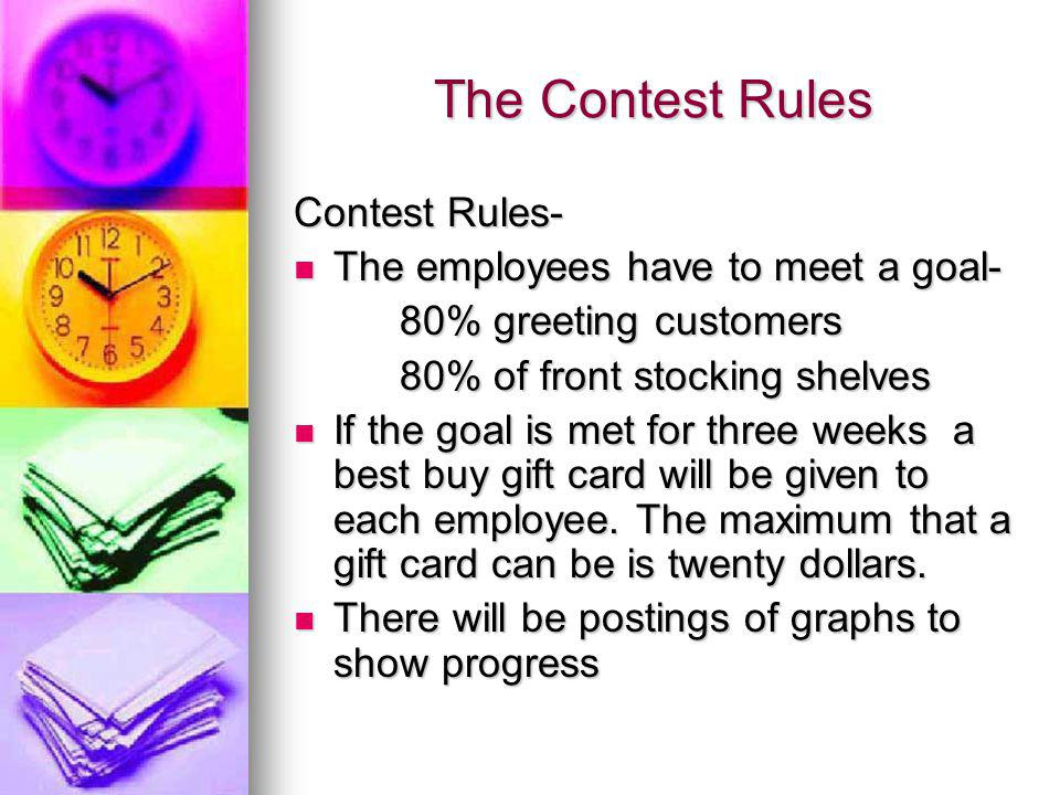 The Contest Rules Contest Rules- The employees have to meet a goal- The employees have to meet a goal- 80% greeting customers 80% of front stocking sh