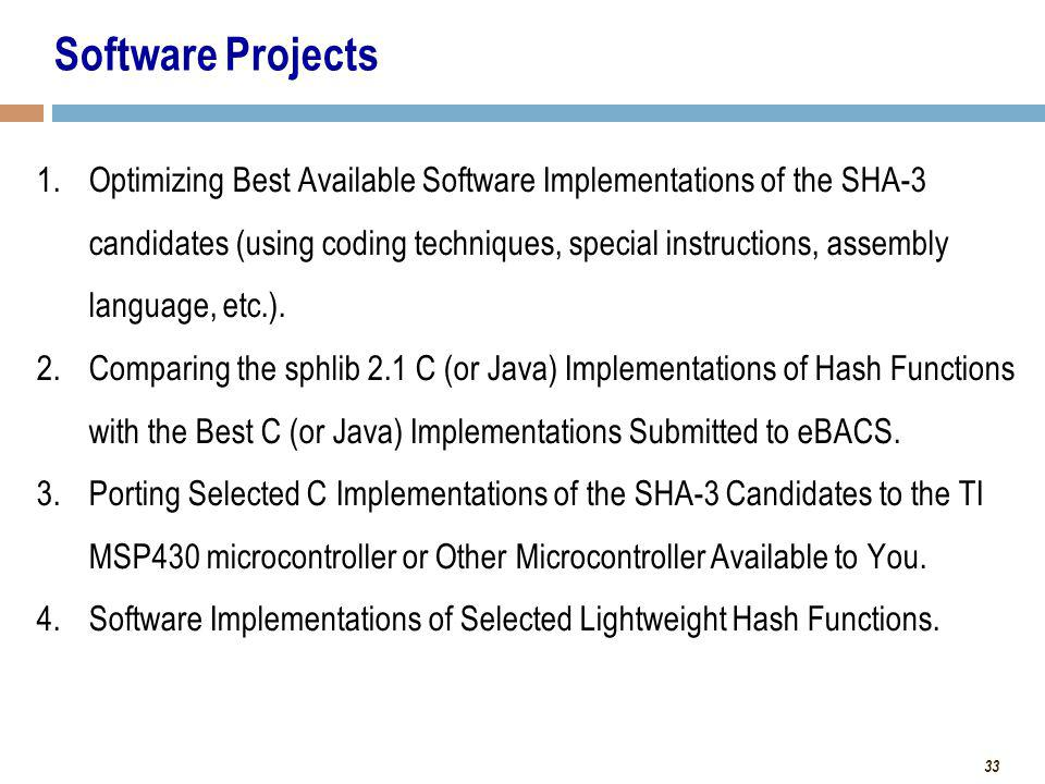 33 1.Optimizing Best Available Software Implementations of the SHA-3 candidates (using coding techniques, special instructions, assembly language, etc.).