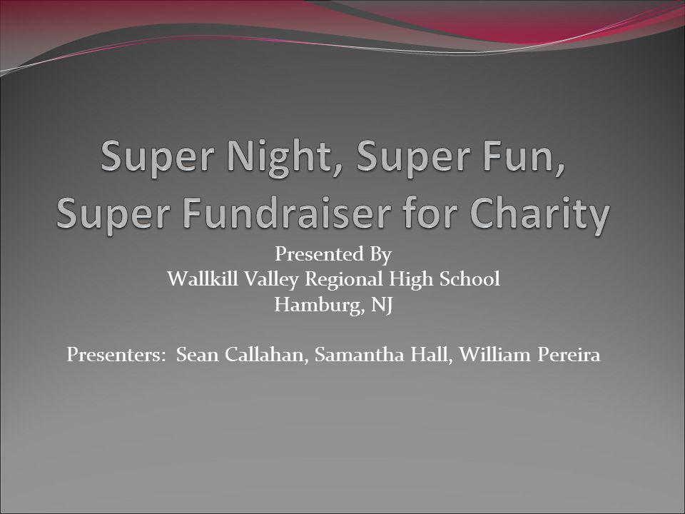 Presented By Wallkill Valley Regional High School Hamburg, NJ Presenters: Sean Callahan, Samantha Hall, William Pereira