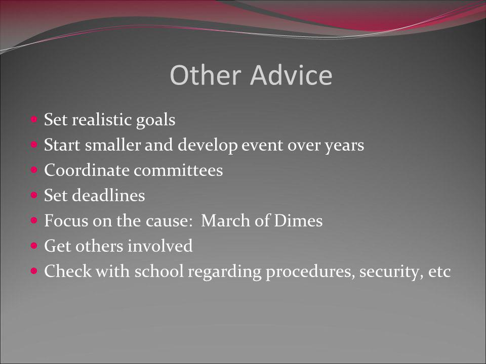 Set realistic goals Start smaller and develop event over years Coordinate committees Set deadlines Focus on the cause: March of Dimes Get others involved Check with school regarding procedures, security, etc Other Advice