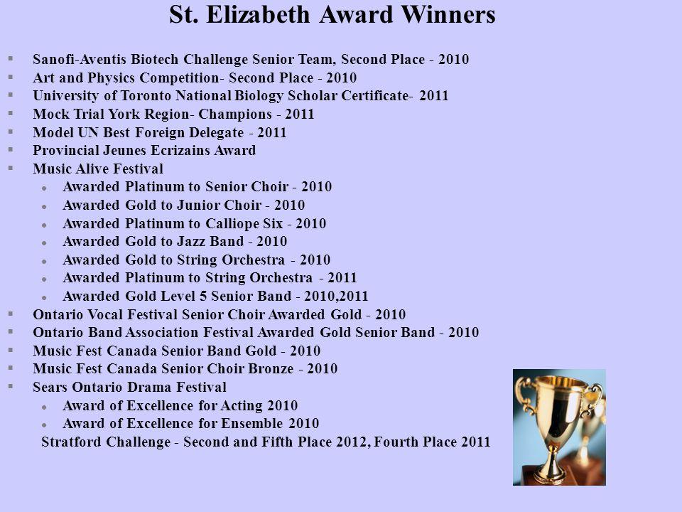St. Elizabeth Award Winners §Sanofi-Aventis Biotech Challenge Senior Team, Second Place - 2010 §Art and Physics Competition- Second Place - 2010 §Univ