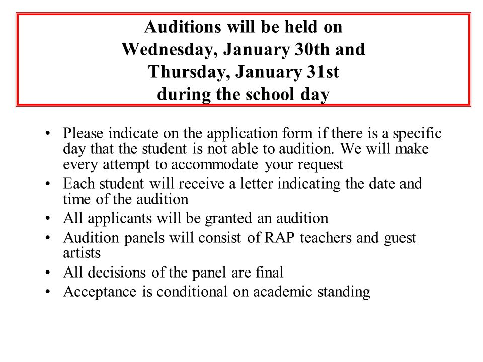 Auditions will be held on Wednesday, January 30th and Thursday, January 31st during the school day Please indicate on the application form if there is a specific day that the student is not able to audition.