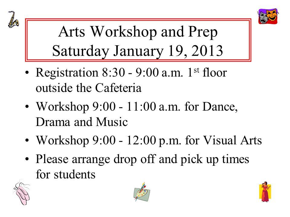 Arts Workshop and Prep Saturday January 19, 2013 Registration 8:30 - 9:00 a.m.