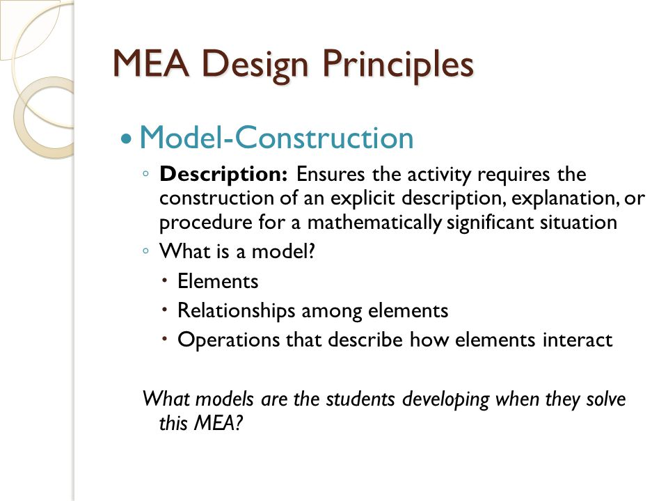Model-Construction Description: Ensures the activity requires the construction of an explicit description, explanation, or procedure for a mathematically significant situation What is a model.