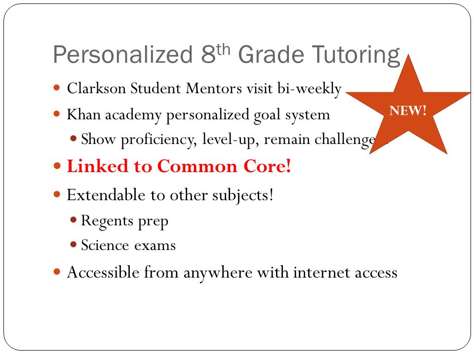 Personalized 8 th Grade Tutoring Clarkson Student Mentors visit bi-weekly Khan academy personalized goal system Show proficiency, level-up, remain cha