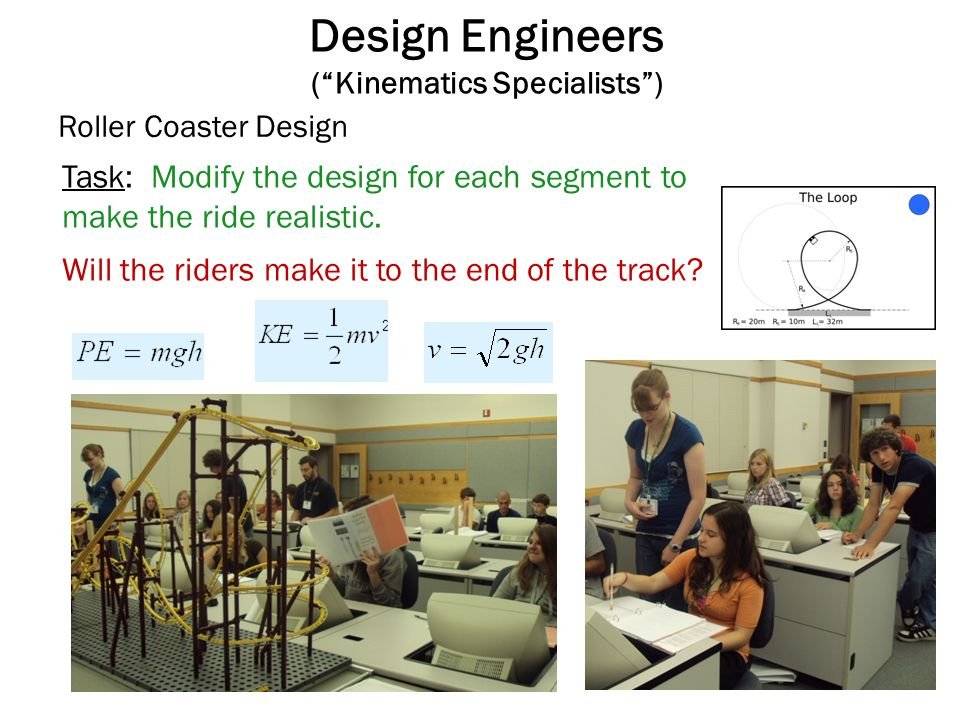 Safety Engineers (Its all your fault Engineers) Task: Modify the design for each segment to make the ride exciting, physically possible, and safe.