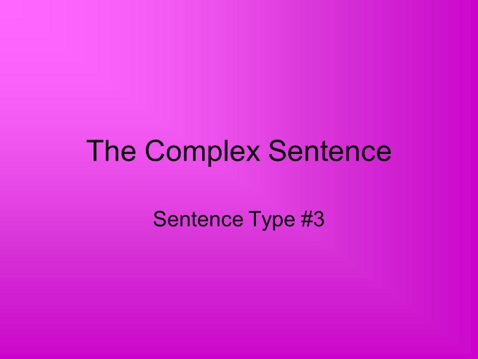 The Complex Sentence Sentence Type #3