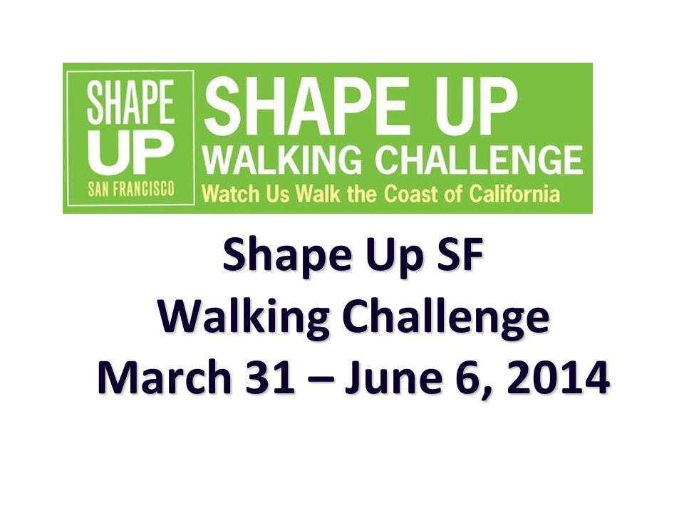 Ideas for Team Kickoff Events Monday, March 31 Anytime, Anywhere Wednesday, April 2 American Heart Association National Start Walking Day Friday, April 11 San Franciscos Walk to Work Day Gather your team for ANY KIND of kickoff event to plan, discuss, and be active.