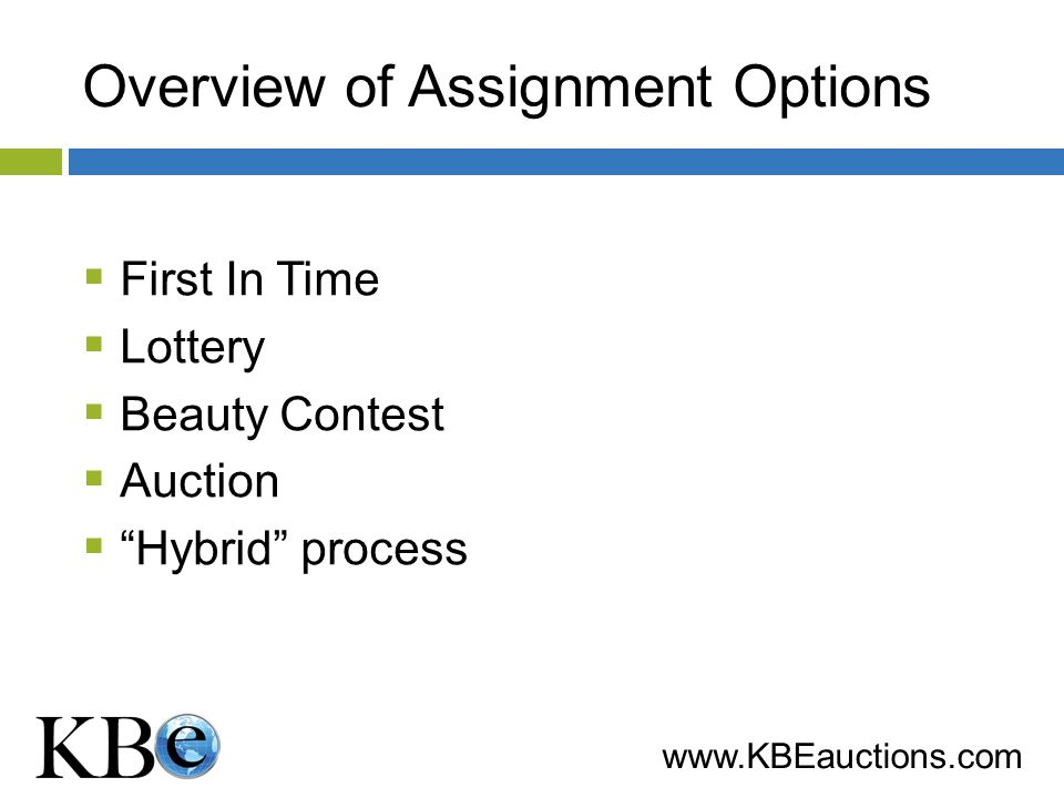www.KBEauctions.com Overview of Assignment Options First In Time Lottery Beauty Contest Auction Hybrid process