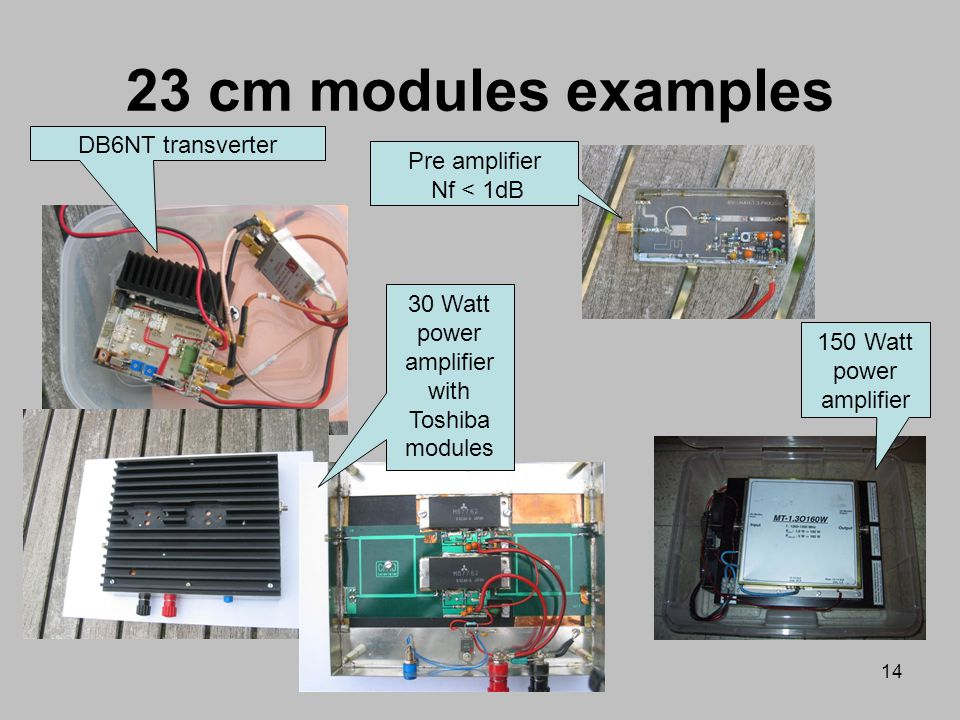13 23 cm Lowest Microwave band Transceivers for this band are available, but you can also use transverters (E.g. DB6NT) Modes used: –DX tropo, EME: CW