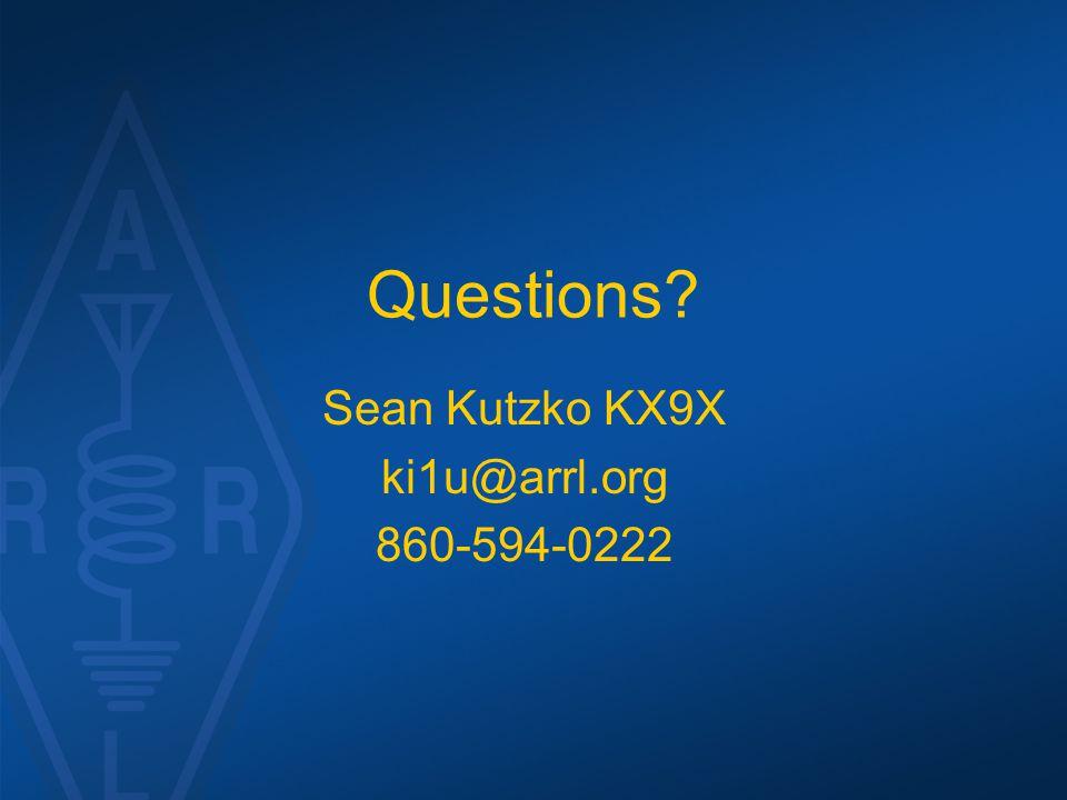 Questions Sean Kutzko KX9X ki1u@arrl.org 860-594-0222