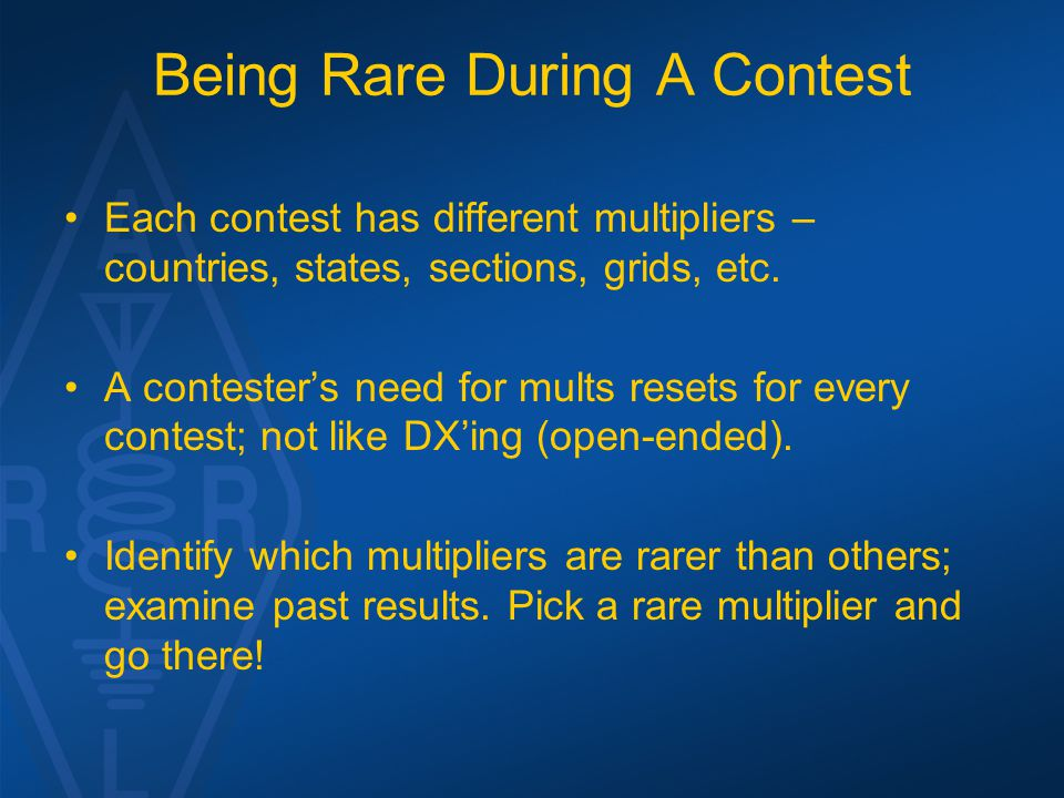 Being Rare During A Contest Each contest has different multipliers – countries, states, sections, grids, etc. A contesters need for mults resets for e