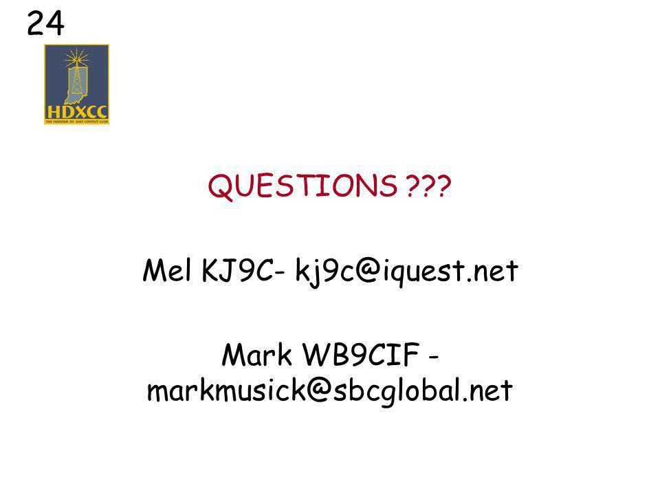24 QUESTIONS Mel KJ9C- kj9c@iquest.net Mark WB9CIF - markmusick@sbcglobal.net