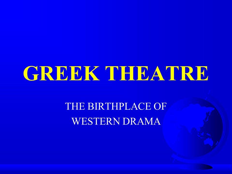 GREEK THEATRE THE BIRTHPLACE OF WESTERN DRAMA