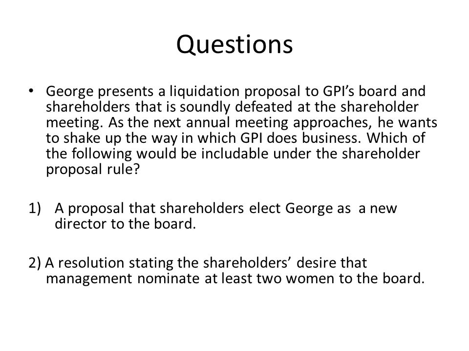 Questions George presents a liquidation proposal to GPIs board and shareholders that is soundly defeated at the shareholder meeting. As the next annua