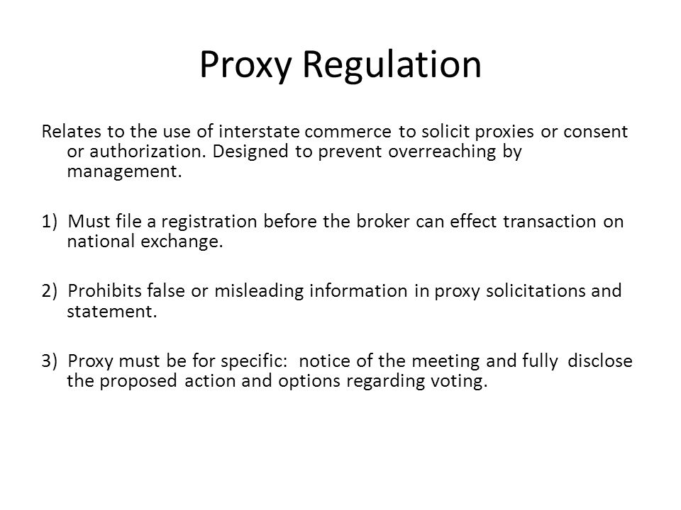 Proxy Regulation Relates to the use of interstate commerce to solicit proxies or consent or authorization.