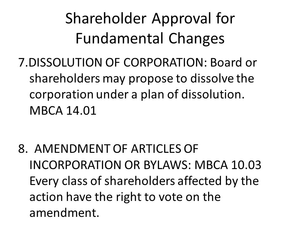 Shareholder Approval for Fundamental Changes 7.DISSOLUTION OF CORPORATION: Board or shareholders may propose to dissolve the corporation under a plan