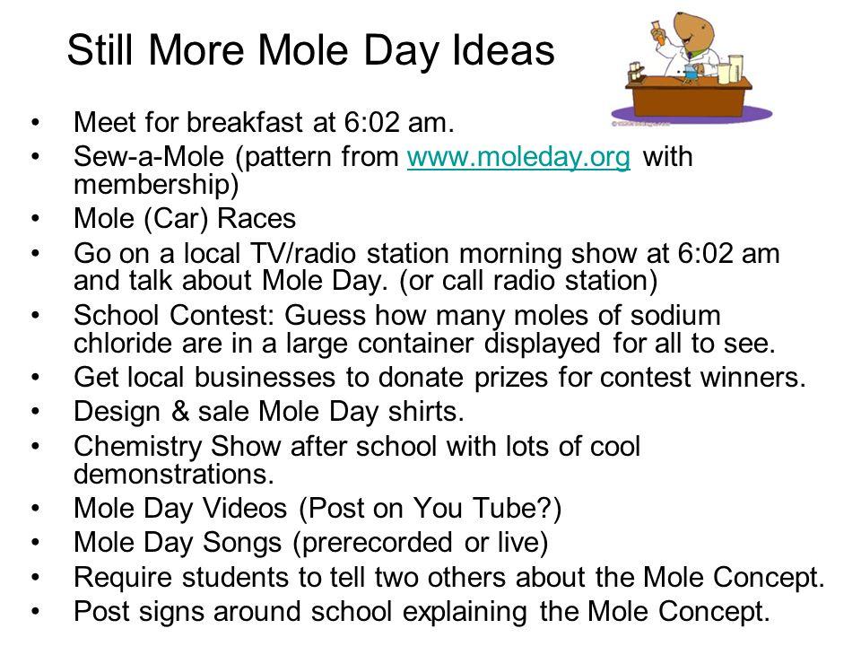 Still More Mole Day Ideas Meet for breakfast at 6:02 am. Sew-a-Mole (pattern from www.moleday.org with membership)www.moleday.org Mole (Car) Races Go