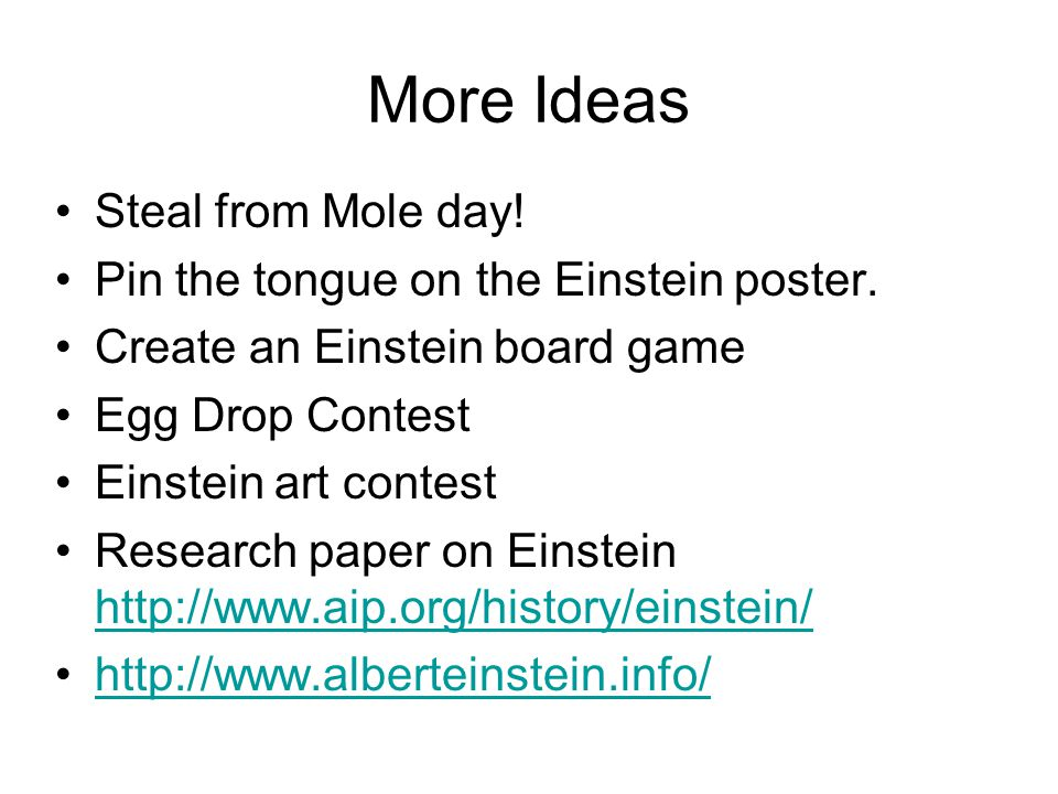 More Ideas Steal from Mole day! Pin the tongue on the Einstein poster. Create an Einstein board game Egg Drop Contest Einstein art contest Research pa