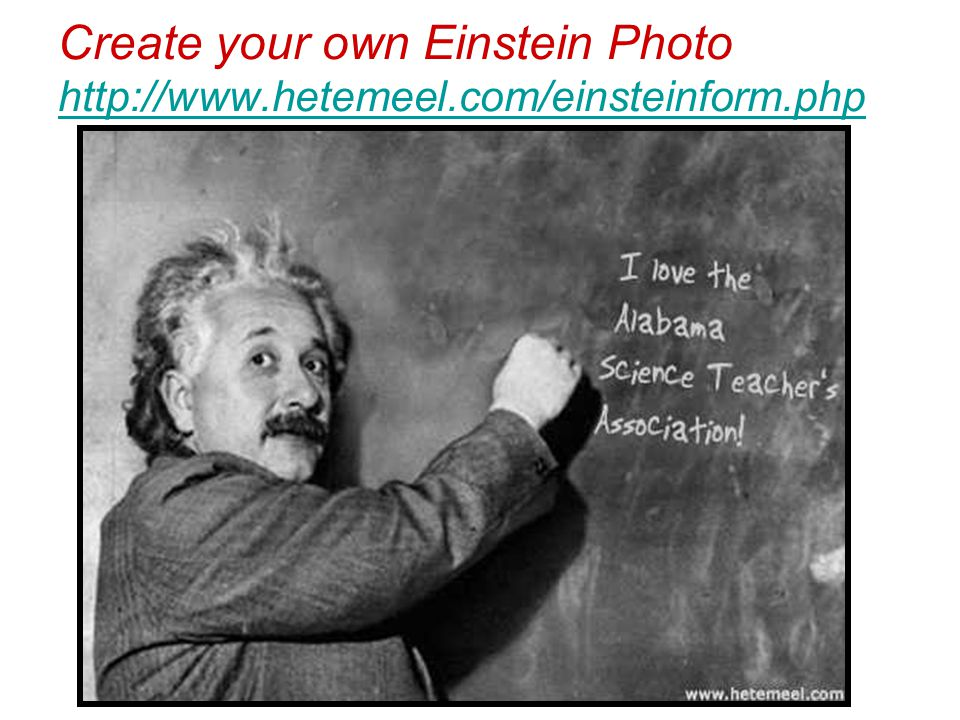 Create your own Einstein Photo http://www.hetemeel.com/einsteinform.php http://www.hetemeel.com/einsteinform.php