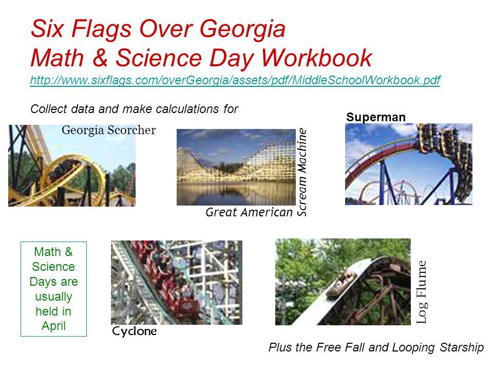 Six Flags Over Georgia Math & Science Day Workbook http://www.sixflags.com/overGeorgia/assets/pdf/MiddleSchoolWorkbook.pdf http://www.sixflags.com/ove