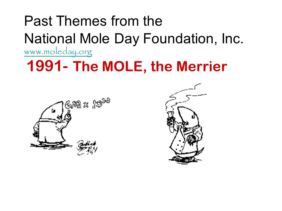 Other Mole Day Ideas Put Mole Day on the school calendar Hand out and wear Mole Day signs/badges.