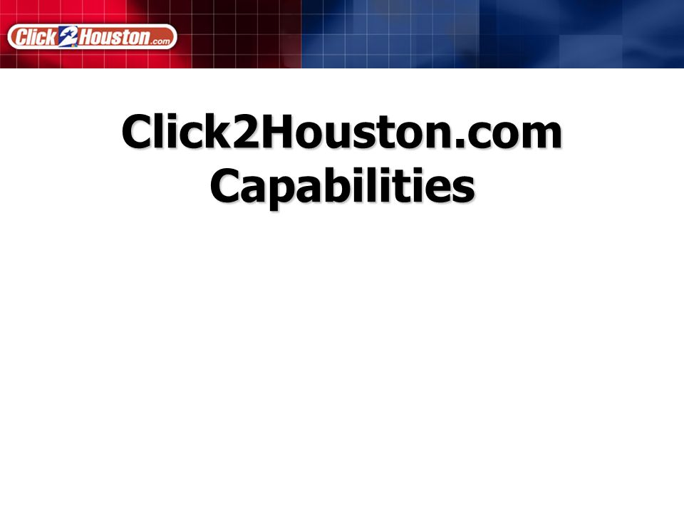 Click2Houston.com Capabilities