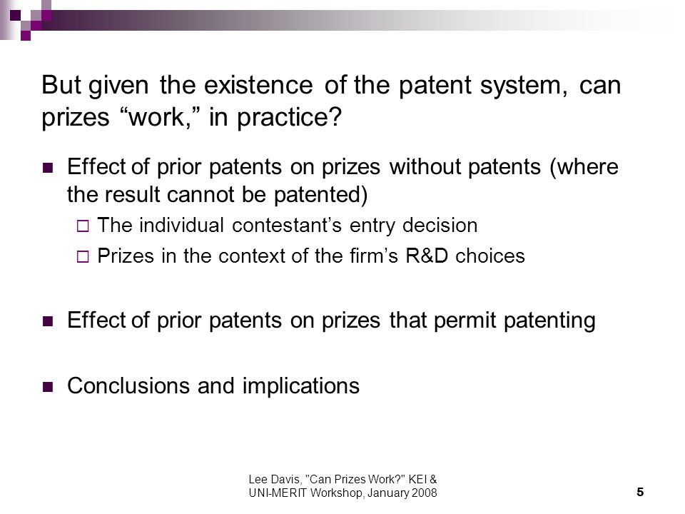 Lee Davis, Can Prizes Work KEI & UNI-MERIT Workshop, January But given the existence of the patent system, can prizes work, in practice.