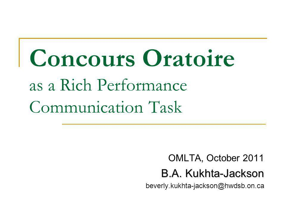 Concours Oratoire as a Rich Performance Communication Task OMLTA, October 2011 B.A.