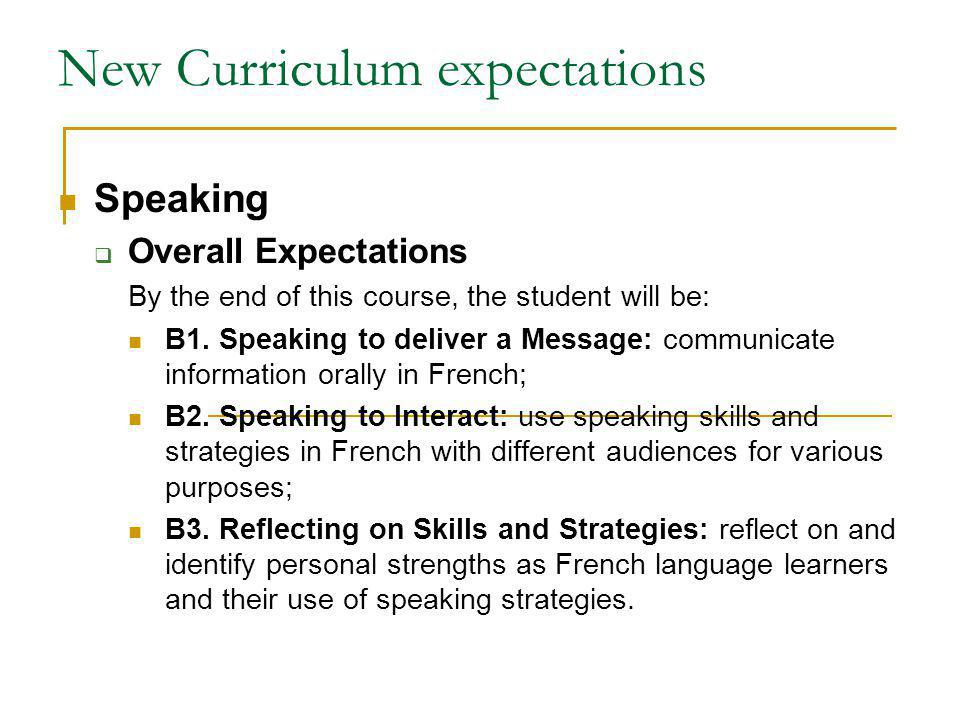 New Curriculum expectations Speaking Overall Expectations By the end of this course, the student will be: B1.