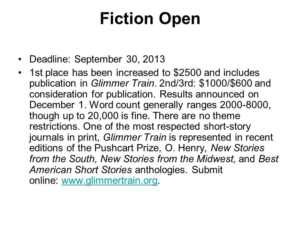 Fiction Open Deadline: September 30, 2013 1st place has been increased to $2500 and includes publication in Glimmer Train. 2nd/3rd: $1000/$600 and con
