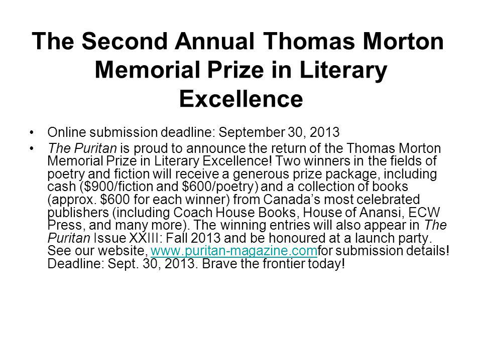 The Second Annual Thomas Morton Memorial Prize in Literary Excellence Online submission deadline: September 30, 2013 The Puritan is proud to announce the return of the Thomas Morton Memorial Prize in Literary Excellence.