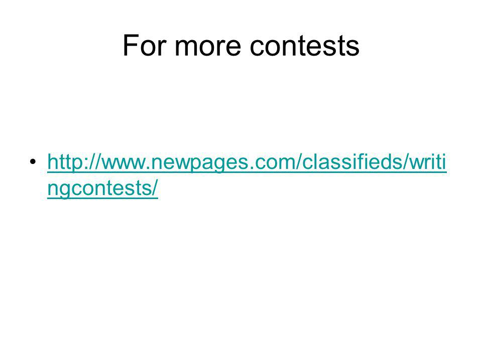 For more contests http://www.newpages.com/classifieds/writi ngcontests/http://www.newpages.com/classifieds/writi ngcontests/