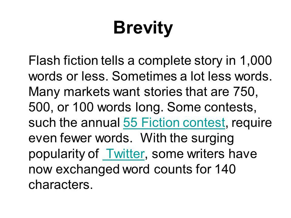 Brevity Flash fiction tells a complete story in 1,000 words or less.