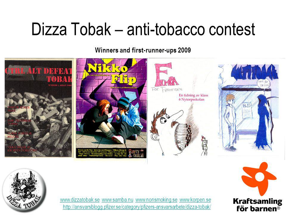www.dizzatobak.se www.samba.nu www.nonsmoking.se www.korpen.sewww.samba.nuwww.nonsmoking.sewww.korpen.se http://ansvarsblogg.pfizer.se/category/pfizers-ansvarsarbete/dizza-tobak/ Dizza Tobak – anti-tobacco contest Winners and first-runner-ups 2009