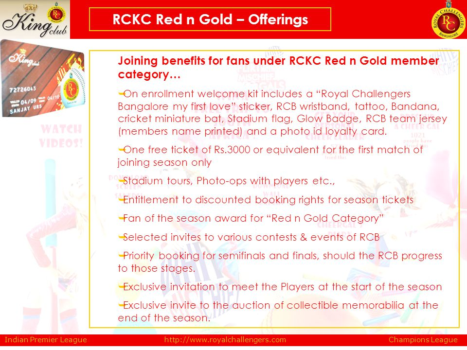 Joining benefits for fans under RCKC Red n Gold member category… On enrollment welcome kit includes a Royal Challengers Bangalore my first love sticke
