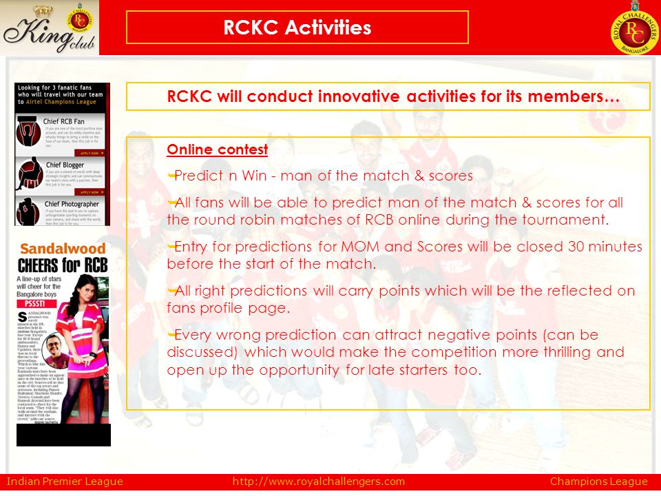 Indian Premier League Champions Leaguehttp://www.royalchallengers.com RCKC will conduct innovative activities for its members… RCKC Activities Online