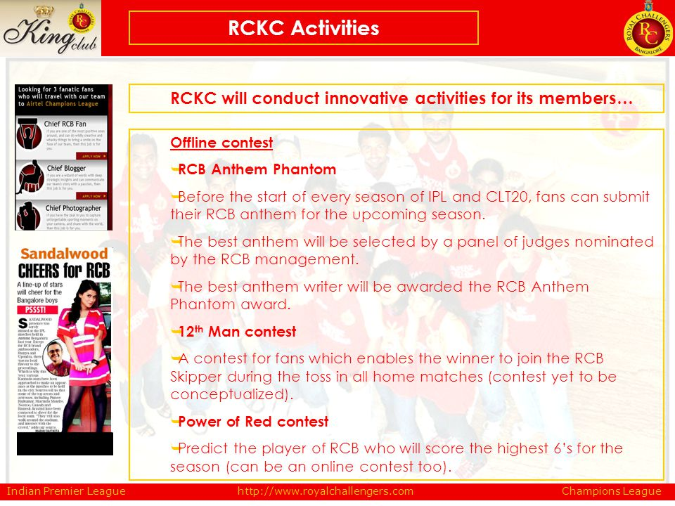 Indian Premier League Champions Leaguehttp://www.royalchallengers.com RCKC will conduct innovative activities for its members… RCKC Activities Offline