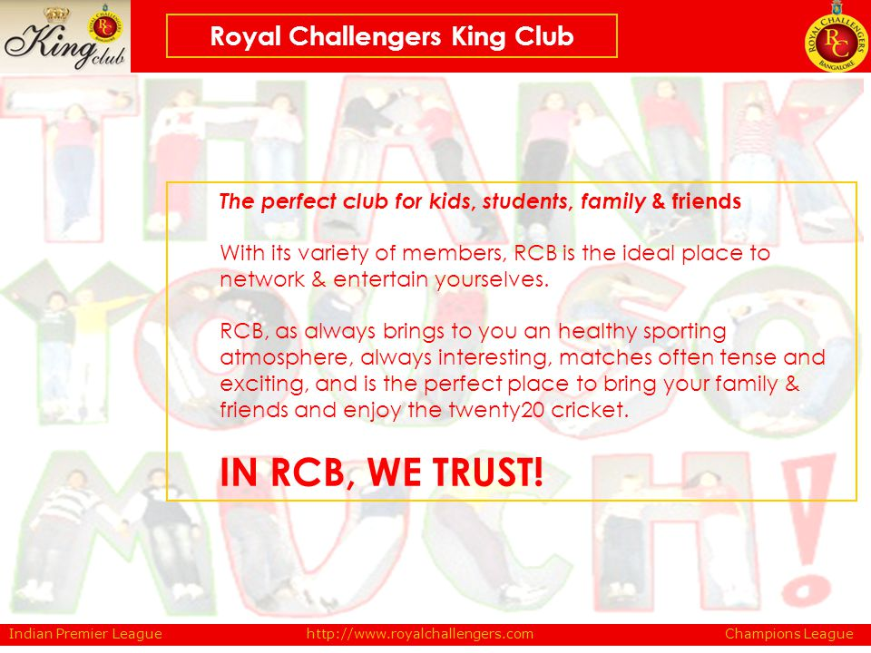 The perfect club for kids, students, family & friends With its variety of members, RCB is the ideal place to network & entertain yourselves. RCB, as a