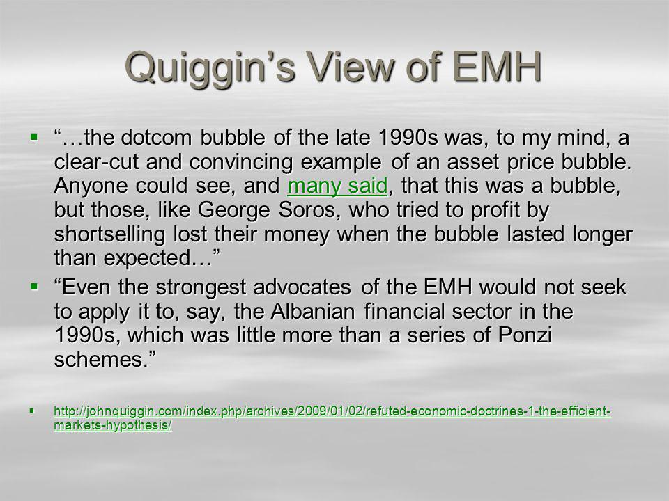 Quiggins View of EMH …the dotcom bubble of the late 1990s was, to my mind, a clear-cut and convincing example of an asset price bubble.