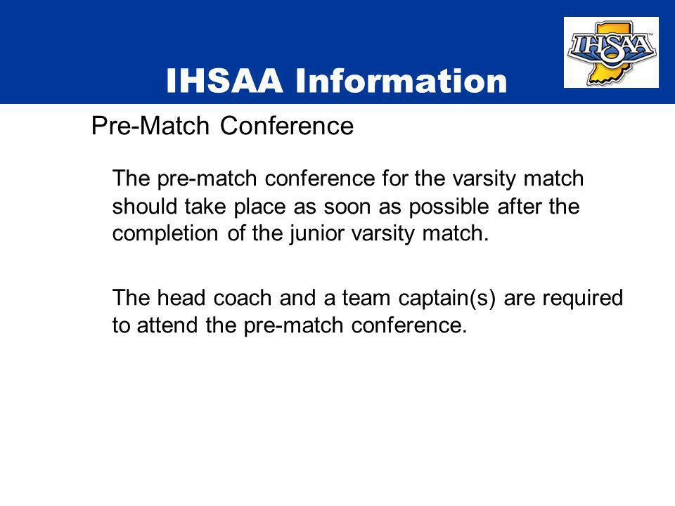 IHSAA Information Pre-Match Conference The pre-match conference for the varsity match should take place as soon as possible after the completion of th